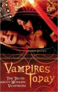 Cover of the book Vampires Today, The Truth About Modern Vampirism, written by Joseph Laycock.