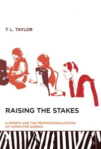 """Three people outlined in red are sitting at computers. The text says """"Raising the Stakes: E-Sports and the Professionalization of Computer Gaming,"""" by T.L. Taylor."""