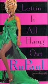 Book cover of RuPaul's autobiography Letting it All Hang Out. RuPaul is dressed in drag, wearing a green dress and big blond wig.