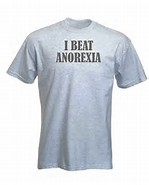 "A shirt reading ""I beat anorexia"""