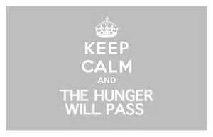"The words ""Keep calm and the hunger will pass"""