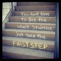 "A staircase with the words ""You don't have to see the whole staircase, just take the first step"""
