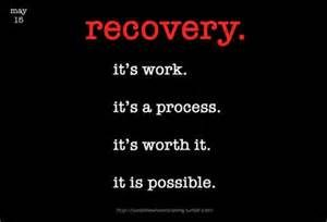 """Recovery. Its work. Its a process. Its worth it. It is possible"""