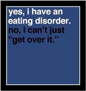 "The words ""Yes, I have an eating disorder. No, I can't just 'get over it.'""."