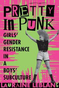 "A photo of the book cover ""Pretty in Punk: Girls' Gender Resistance in a Boy's Subculture"" featuring a punk with a mohawk and arms raised abover her head"