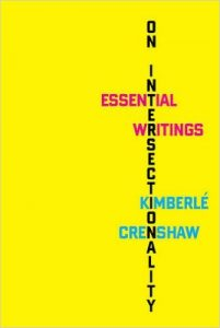 "This is the front cover of Kimberle Crenshaw's Intersectionality: Essential Writings. The front cover is a plain yellow background, with text on the front that reads the title of the book and the author's name. The word, ""intersectionality"" is written vertically, with the words, ""essential writings, kimberle crenshaw"" intersecting horizontally with various letters in the word, ""intersectionality""."