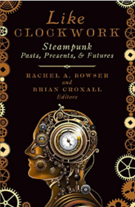 Front cover of 'Like Clockwork: Steampunk Pasts, Presents, & Futures' book; features the profile view of a head, but made up of a clock, gears, and bolts.