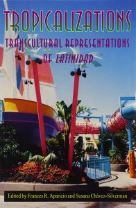 "The front cover for ""Tropicalizations: Trans-cultural Representations of Latinidad."""