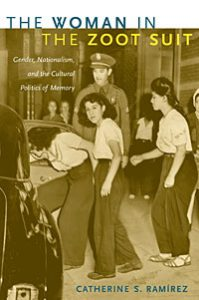 Book cover for The Woman in the Zoot Suit: Gender, Nationalism, and the Cultural Politics of Memory by Catherine Sue Ramirez