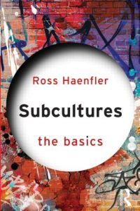 Book cover of Subcultures: The Basics by sociologist Ross Haenfler