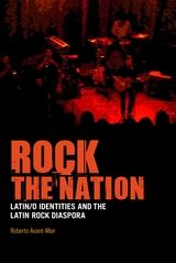 Cover for Rock the Nation: Latin/o Identities and the Latin Rock Diaspora by Roberto Avant-Mier