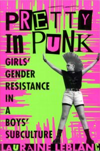 Cover of Pretty in Punk: Girl's Gender Resistance in a Boys' Subculture. By Lauraine Leblanc.