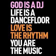 """God is a DJ, Life is A Dancefloor, Love is the Rhythm, You are the music"" graphic"