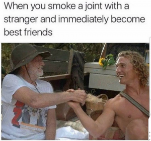 """the text """"when you smoke a joint with a stranger and immediately become best friends"""" and a young man and old man shake hands below"""