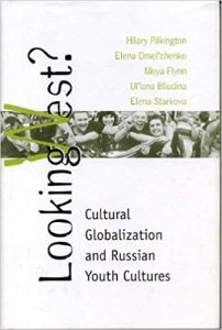 """Book cover of """"Looking West?: Cultural Globalization and Russian Youth Culture"""" by Hilary Pilkington"""