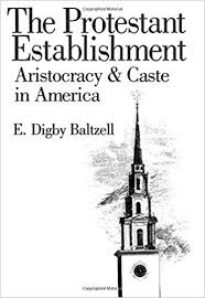 "Image of ""The Protestant Establishment: Aristocracy and Caste in America"" by E. Digby Baltzell"